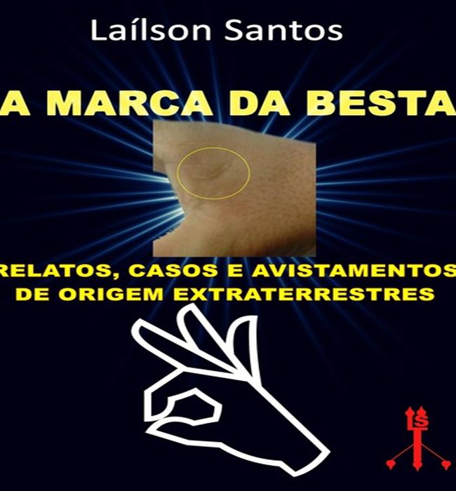A Marca da Besta: Relatos, Casos e Avistamentos de Origem Extraterrestres