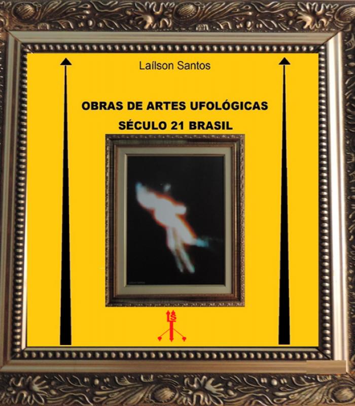 Obras de Artes Ufológicas:  século 21 Brasil
