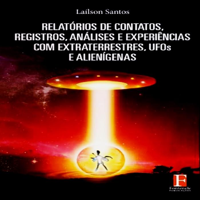 Relatórios de Contatos, Registros, Análises e Experiências com Extraterrestres, UFO's e Alienígenas