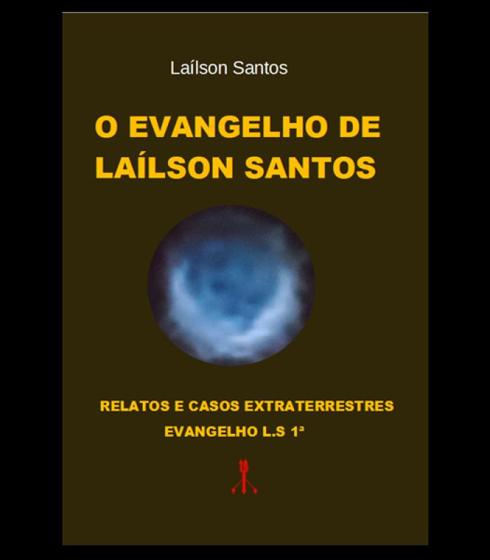 O Evangelho de Laílson Santos: relatos e casos extraterrestres, evangelho 1ª