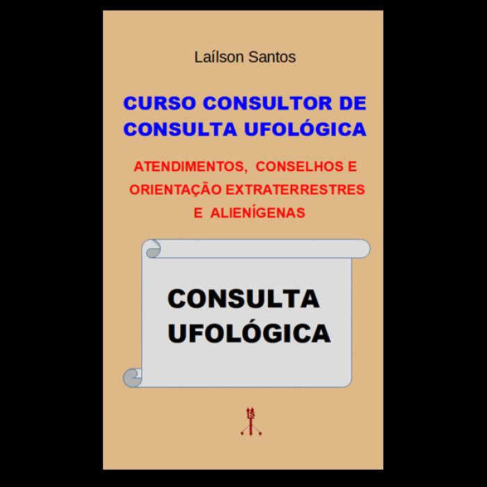 CURSO CONSULTOR DE CONSULTA UFOLÓGICA:      ATENDIMENTOS, CONSELHOS E ORIENTAÇÃO,  EXTRATERRESTRES E ALIENÍGENAS