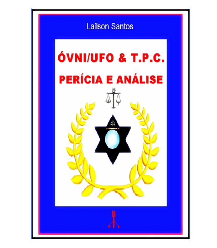 ÓVNI / UFO &  T. P. C.,  PERÍCIA E ANÁLISE