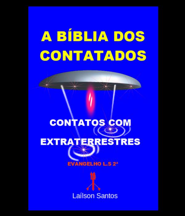 A BÍBLIA DOS CONTATADOS:  CONTATOS COM EXTRATERRESTRES,  EVANGELHO L.S  2ª