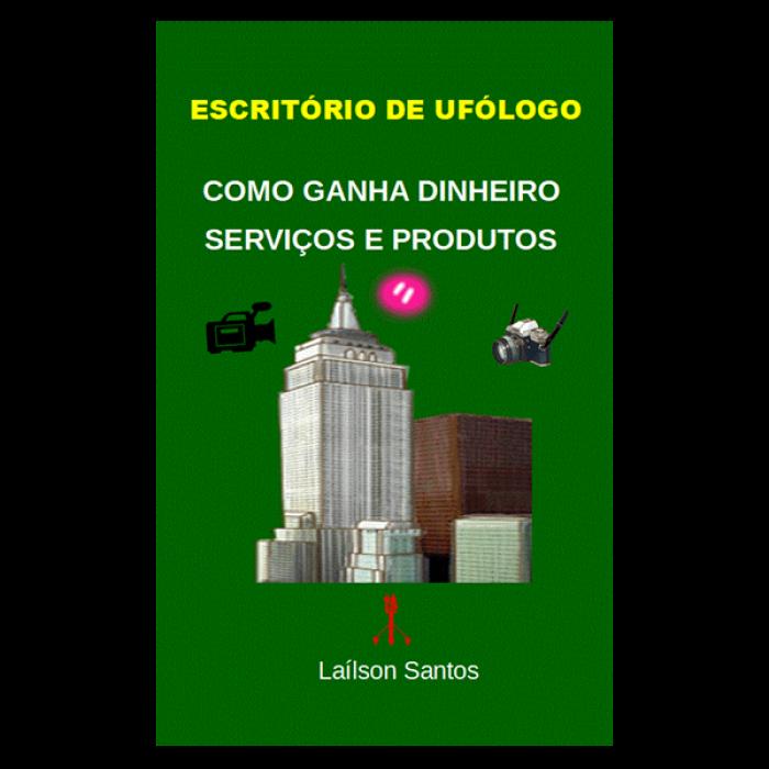 ESCRITÓRIO DE UFÓLOGO:   COMO GANHA DINHEIRO,  SERVIÇOS E PRODUTOS